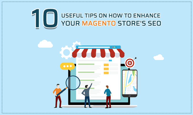 10 Useful Tips on How to Enhance your Magento Store's SEO